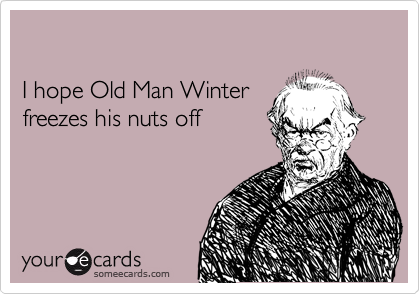 I hope Old Man Winter 