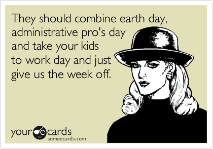 They should combine earth day, administrative pro's day