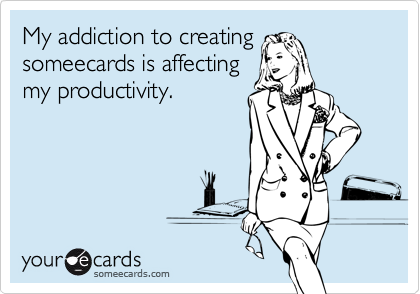 My addiction to creating