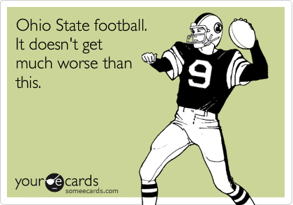 Ohio State football.It doesn't getmuch worse thanthis.