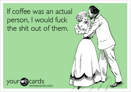 If coffee was an actual