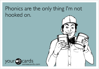 Phonics are the only thing I'm not hooked on.