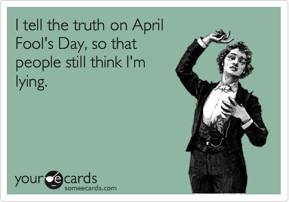 I tell the truth on April