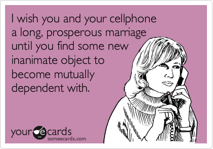 I wish you and your cellphone
