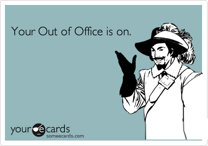Your Out of Office is on.