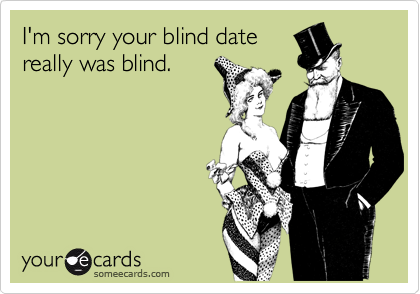 I'm sorry your blind date