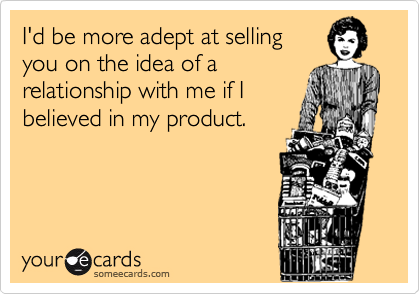 I'd be more adept at selling