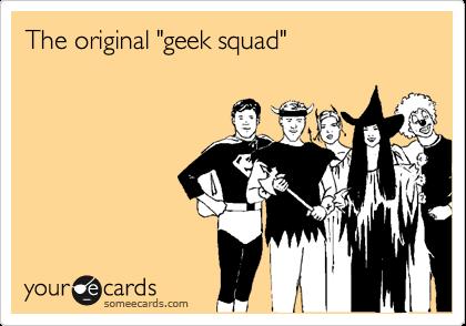 """The original """"geek squad"""""""