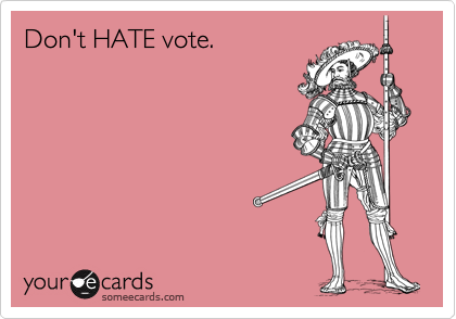 Don't HATE vote.
