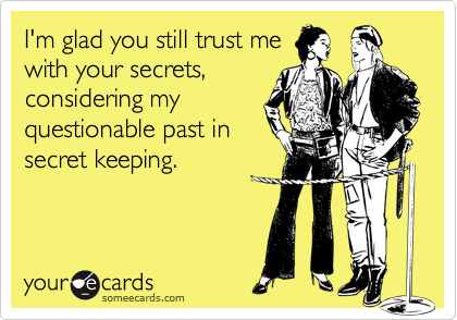I'm glad you still trust me