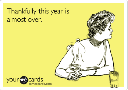 Thankfully this year isalmost over.