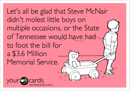 Let's all be glad that Steve McNair didn't molest little boys on