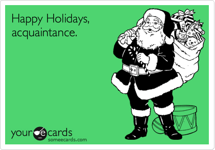 Funny Christmas Season Ecard: Happy Holidays, acquaintance.