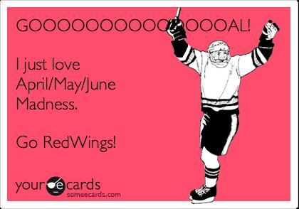GOOOOOOOOOOOOOOAL!I just love April/May/June Madness.Go RedWings!