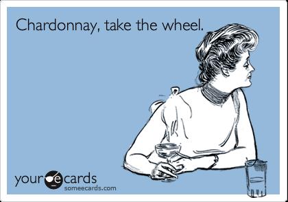 Chardonnay, take the wheel.