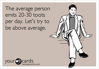 The average personemits 20-30 toots per day. Let's try tobe above average.