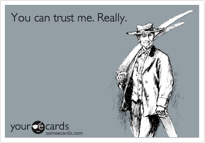 You can trust me. Really.