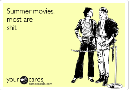 Summer movies,most areshit
