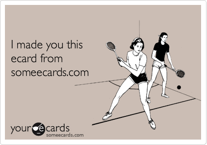 I made you this 