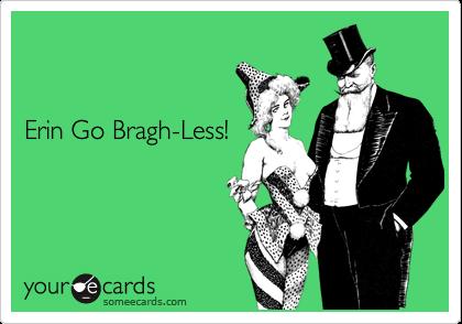 Erin Go Bragh-Less!