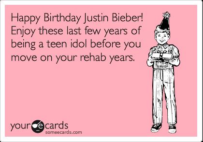 Happy Birthday Justin Bieber Enjoy These Last Few Years Of Being A Teen Idol Before