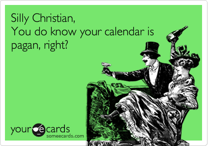 Silly Christian,                                      You do know your calendar is