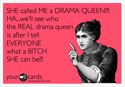 SHE called ME a DRAMA QUEEN?!! 