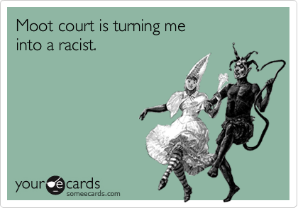 Moot court is turning me 