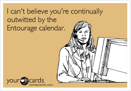 I can't believe you're continually outwitted by the