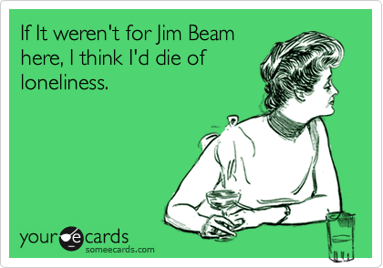 If It weren't for Jim Beam