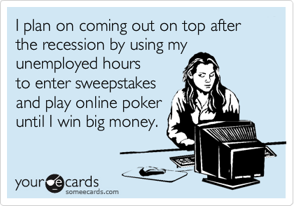 I plan on coming out on top after the recession by using my