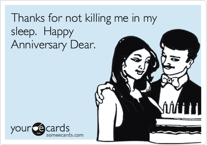 Thanks for not killing me in my sleep.  Happy