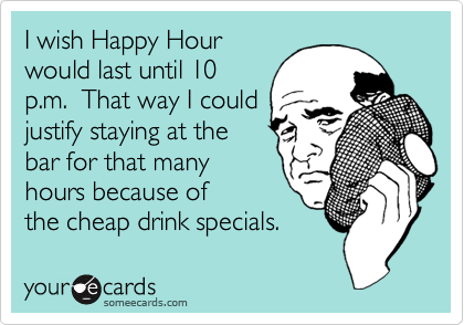 I wish Happy Hour