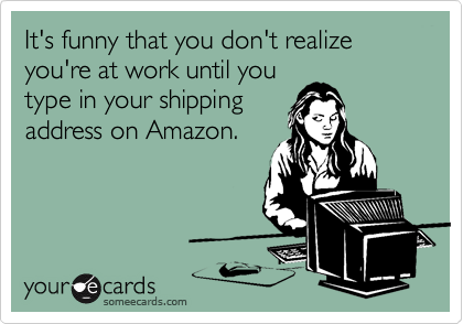 It's funny that you don't realize you're at work until you