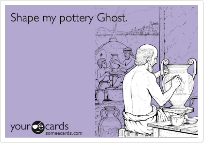 Shape my pottery Ghost.