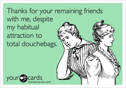Thanks for your remaining friends with me, despite