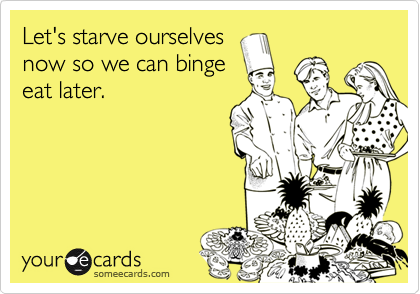 Let's starve ourselves