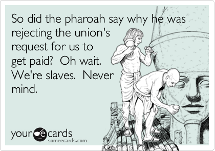 So did the pharoah say why he was rejecting the union's