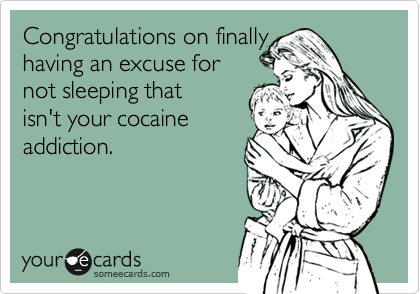 Congratulations on finally having an excuse for not sleeping that isn't your cocaine addiction.