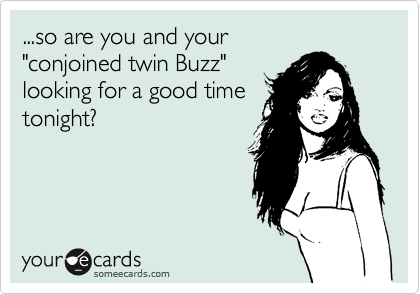 ...so are you and your