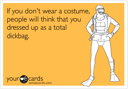 If you don't wear a costume, 