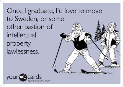 Once I graduate, I'd love to move to Sweden, or some