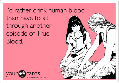 I'd rather drink human blood