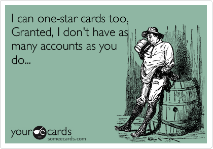 I can one-star cards too.