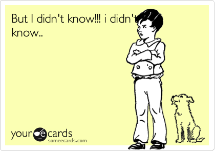 But I didn't know!!! i didn'tknow..