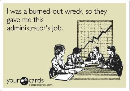 I was a burned-out wreck, so they gave me this