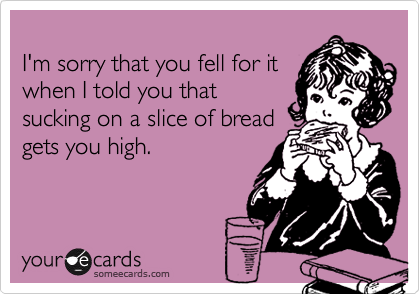 I'm sorry that you fell for it