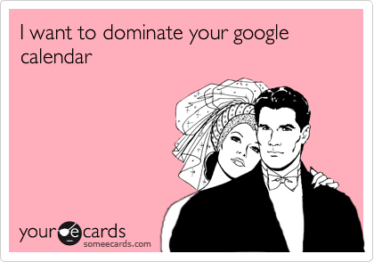 I want to dominate your google calendar