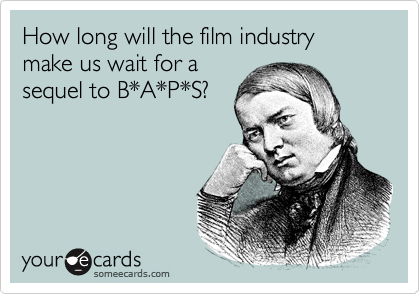 How long will the film industry make us wait for a sequel to B*A*P*S?