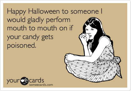 Happy Halloween to someone I would gladly perform